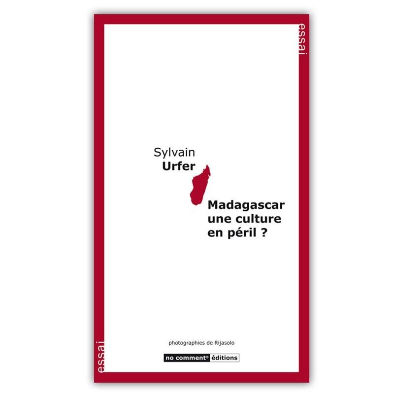 LIVRE Madagascar une culture en péril ? - Sylvain Urfer