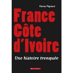 LIVRE France Côte d'Ivoire, une historie tronquée - Fanny Pigeaud