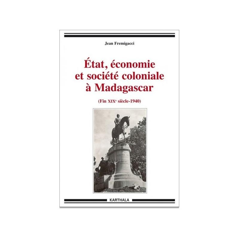 LIVRE Etat, économie et société coloniale à Madagascar - Jean Fremigacci