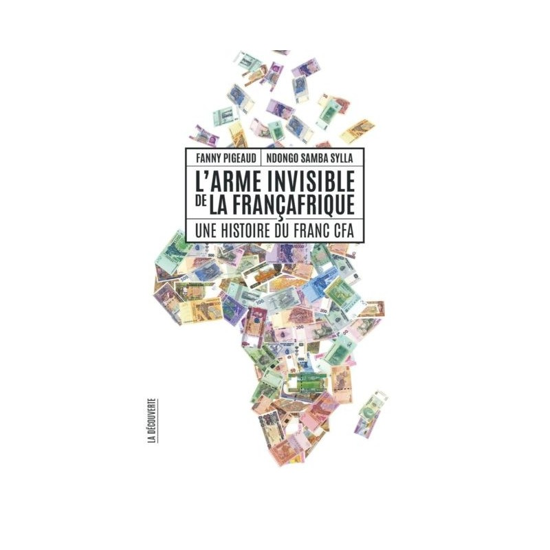 LIVRE L'arme invisible de la Françafrique - Fanny Pigeaud et Ndongo Samba Sylla